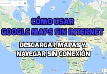 Utilizar Google Maps sin conexión a Internet, descargar mapas sin internet