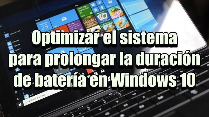 Optimizar el sistema para prolongar duración de batería en Windows 10
