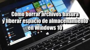 Cómo eliminar archivos basura y liberar espacio de disco en Windows 10