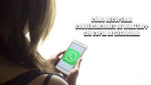 Cómo recuperar conversaciones de WhatsApp sin copia de seguridad en Android y iPhone