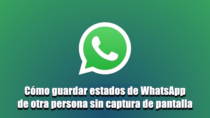 Guardar estados de WhatsApp de otras personas sin captura de pantalla