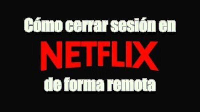 Cómo cerrar sesión en Netflix de forma remota