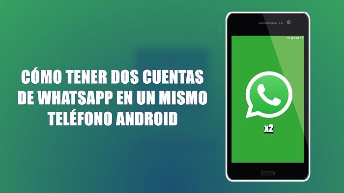 Cómo tener dos cuentas de WhatsApp en Android