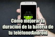 Recomendaciones de cómo mejorar la duración de la batería de tu teléfono Android