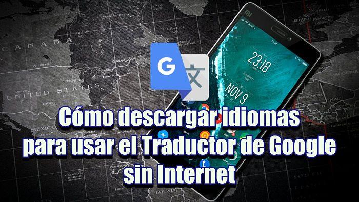 Cómo descargar idiomas para usar el Traductor de Google sin Internet