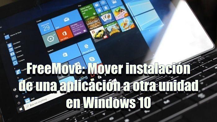 FreeMove: Mover instalación de una aplicación a otra unidad en Windows 10