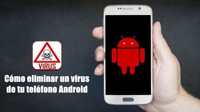 Cómo detectar y eliminar un virus de un teléfono Android