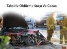 Trafik Kazasına Bağlı Taksirle Öldürme Suçu