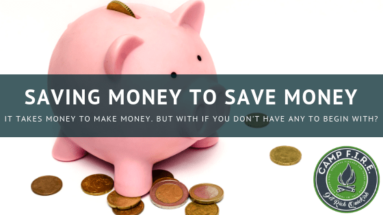 It takes money to make money, but what if you don't have any to begin with? I had to start saving money to save money.