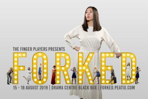 The Finger Players presents Forked @ Drama Centre, Black Box (Level 5)