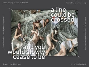 a line could be crossed and you would slowly cease to be | presented by Intercultural Theatre Institute @ Drama Centre, Black Box (Level 5)