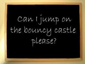 Can I jump on the bouncy castle?