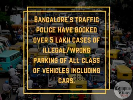 Bangalore's traffic police booked over 5 lakh cases of illegal-wrong parking of all class of vehicles including cars.