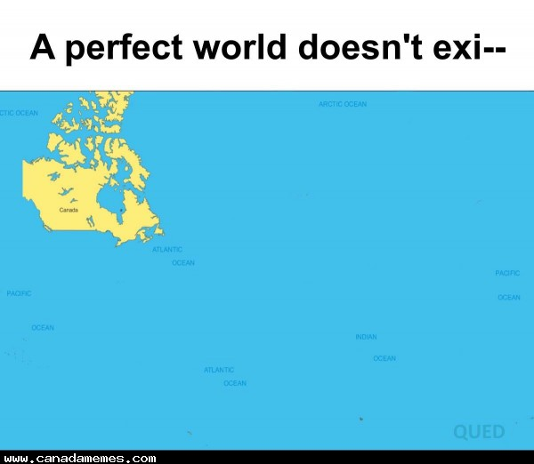 🇨🇦 A perfect world doesn't exi.....