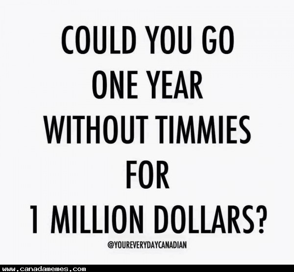 🇨🇦 Could you go a year without timmies for a million dollars?