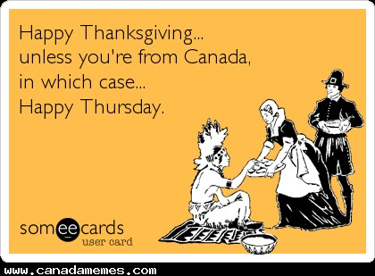 🇨🇦 Happy Thanksgiving to our Friends in the US! Happy Thursday to everyone else!
