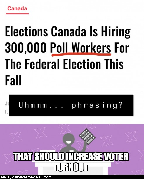 🇨🇦 Elections Canada is hiring strippers...that should increase voter turnout!