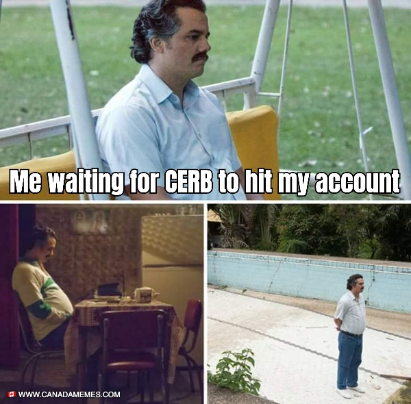 Me waiting for CERB to hit my account
