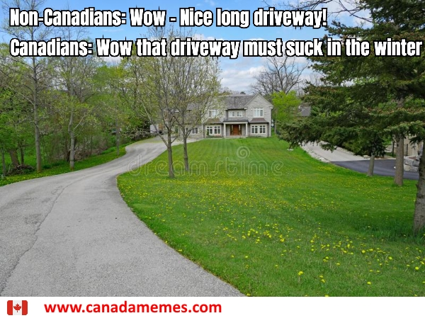 Canadians: Wow that driveway must suck in the winter