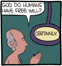 "[Cartoon of a man praying. The man asks: ""God, do humans have free will?"" God responds: ""Certainly.""]"