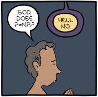 "[Cartoon of a man praying, asking: ""God, does P=NP?"" God answers: ""Hell no.""]"