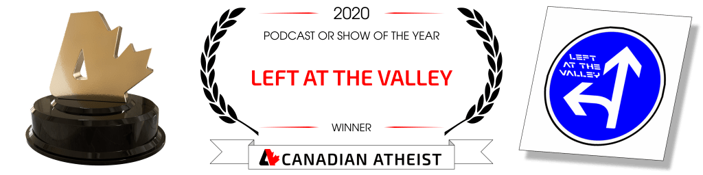 [Banner saying that Left at the Valley is the Canadian Atheist 2020 podcast or show of the year]
