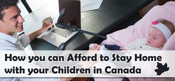 how you can afford to stay home with your children in canada