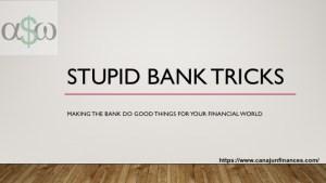 Stupid Bank Tricks