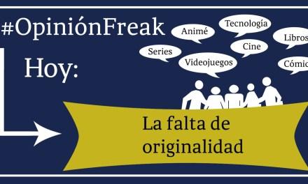 [Opinión Freak] La falta de originalidad
