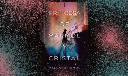 [Reseña Libro] Princesa de Mármol y Cristal de Malenka Ramos