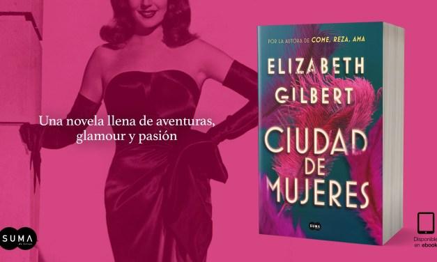 Elizabeth Gilbert vuelve a las librerías con su Ciudad de mujeres