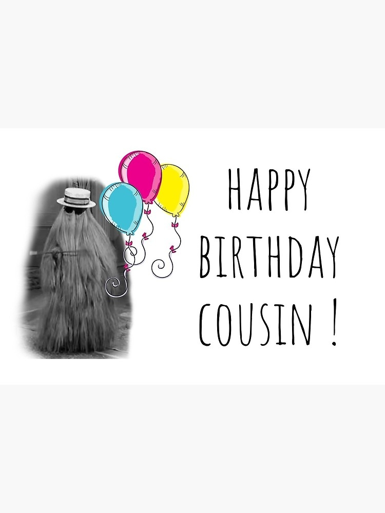 happy birthday cousin the addams family cousin itt cousin birthday card sticker mug humor humour good vibes puns banter gift preset ideas