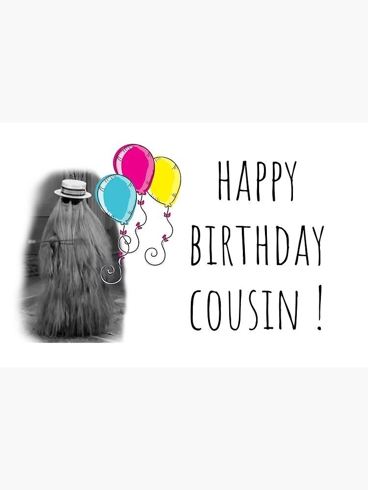 happy birthday cousin the addams family cousin itt cousin birthday card sticker mug humor humour good vibes puns banter gift preset ideas