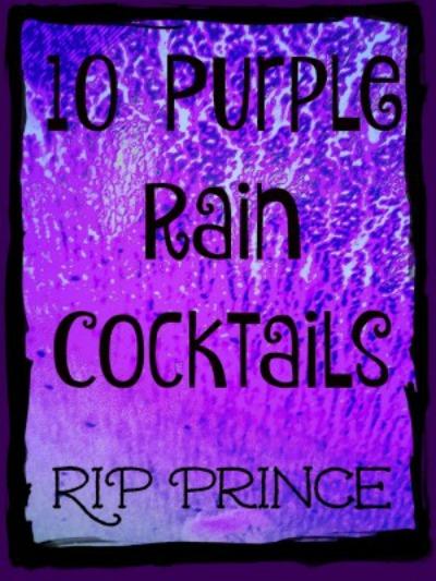 10 Purple Rain Cocktails – RIP Prince