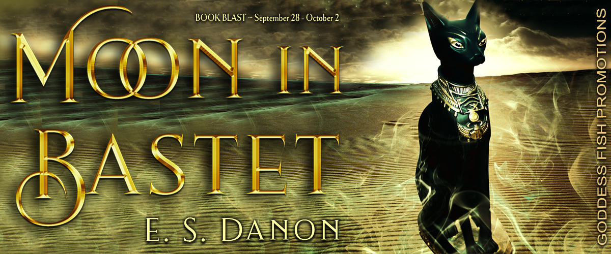 #BookBlast Moon in Bastet by E.S. Danon with #Giveaway @GoddessFish