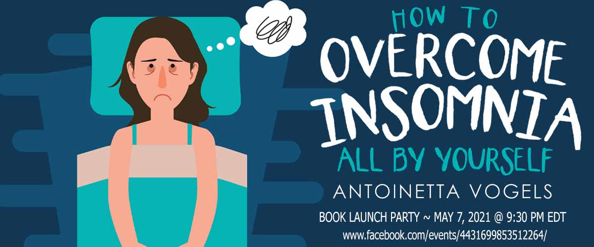 Join the Book Launch Party for How to Overcome Insomnia All By Yourself by Antoinetta Vogels