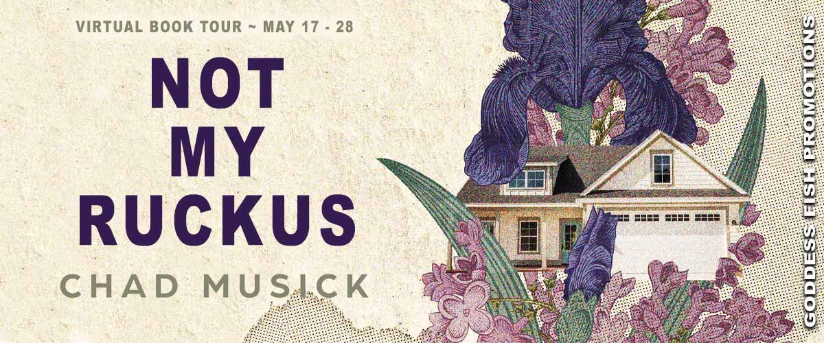 #Interview with Chad Musick, author of Not My Ruckus with #Giveaway