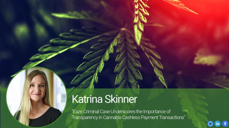 Eaze Criminal Case Underscores the Importance of Transparency in Cannabis Cashless Payment Transactions