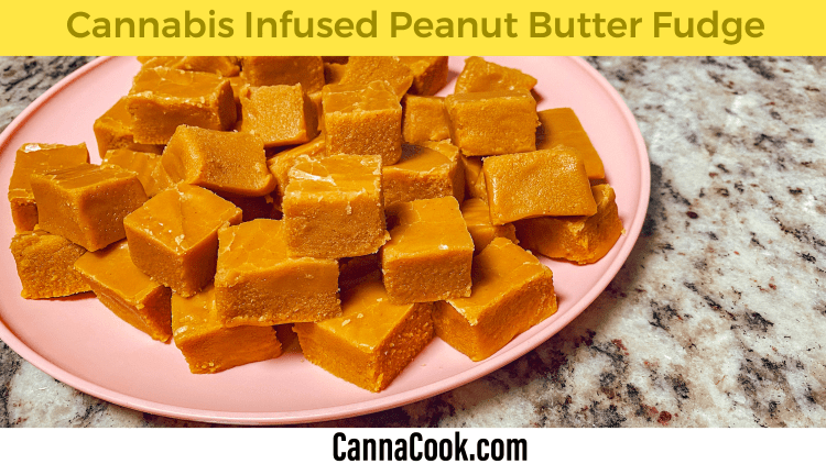 Cannabis Infused Peanut Butter Fudge