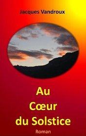 Au Coeur du Solstice de Jacques Vandroux