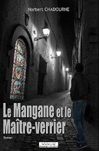Norbert Chadourne - Le Mangane et le Maître-Verrier