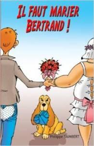 Il faut marier Bertrand - Philippe Saimbert