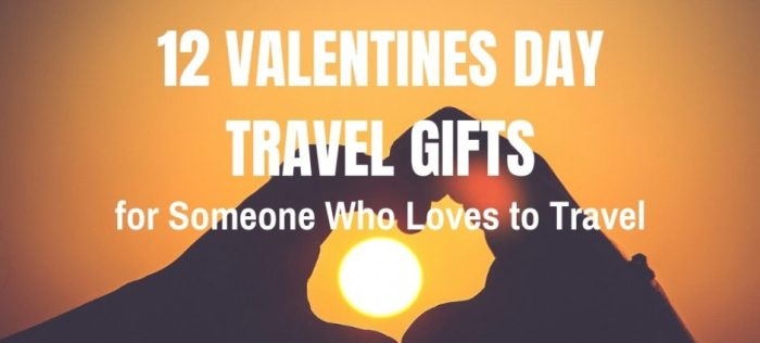12 Valentines Day Travel Gifts for Someone Who Loves to Travel