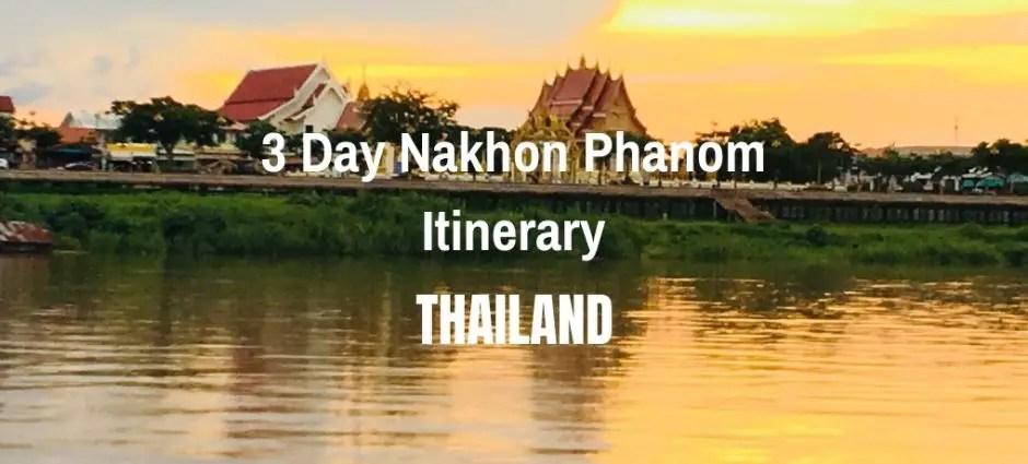 3 Day Nakhon Phanom Itinerary | Thailand
