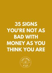 35 Signs You're Not As Bad With Money As You Think You Are