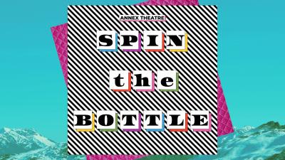 Spin the Bottle @ Annex Theatre