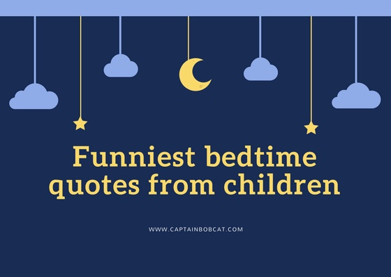 Bedtime Quotes Amazing Bedtime Excuses From Children Being Funny Not Wanting To Sleep