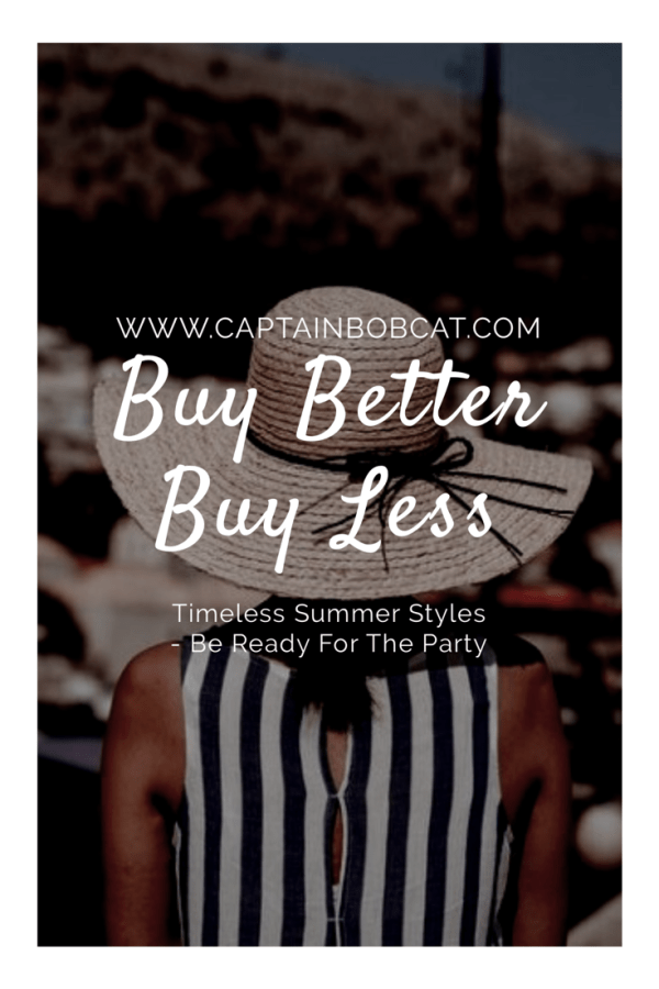 Buy Better Buy Less: Timeless Summer Styles - Be Ready For The Party