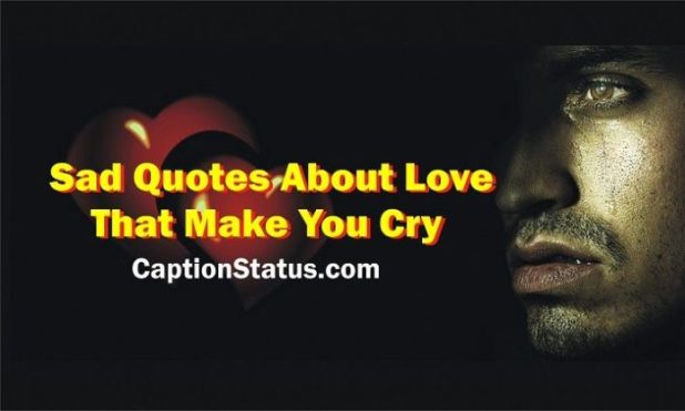 List Sad Quotes about Love that Make You Cry (100 Broken Heart Status):