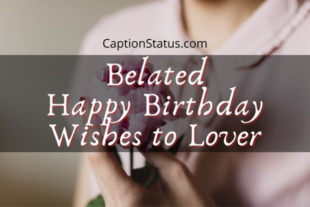Belated Happy Birthday Wishes to Lover